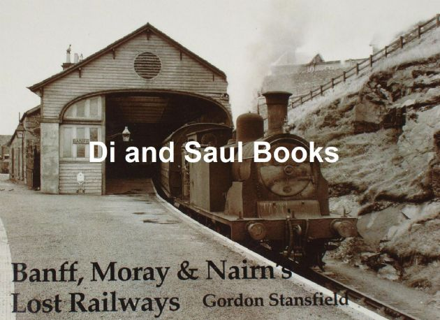 Banff, Moray and Nairn's Lost Railways, by Gordon Stansfield
